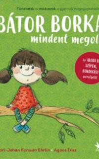 Bátor Borka mindent megold: történetek és módszerek a gyermek megnyugtatására